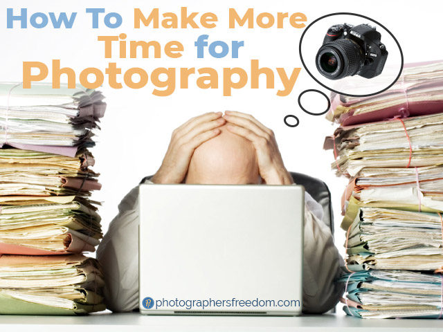 make-more-time-for-photography-photographers-freedom-blog