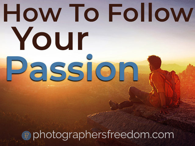 how-to-follow-your-passion-part-1-photographers-freedom-blog-featured-image