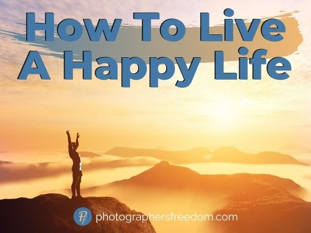 how-to-live-a-happy-life-blog-post